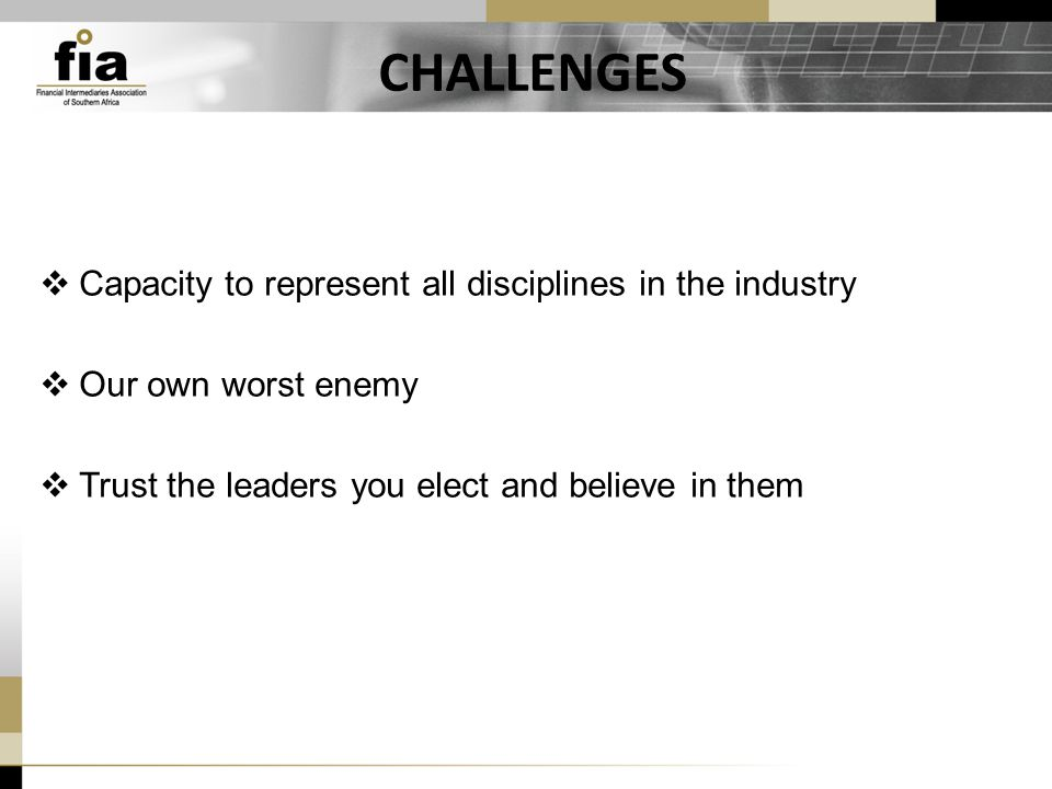CHALLENGES  Capacity to represent all disciplines in the industry  Our own worst enemy  Trust the leaders you elect and believe in them