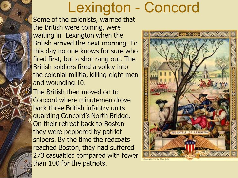 Lexington - Concord  Some of the colonists, warned that the British were coming, were waiting in Lexington when the British arrived the next morning.