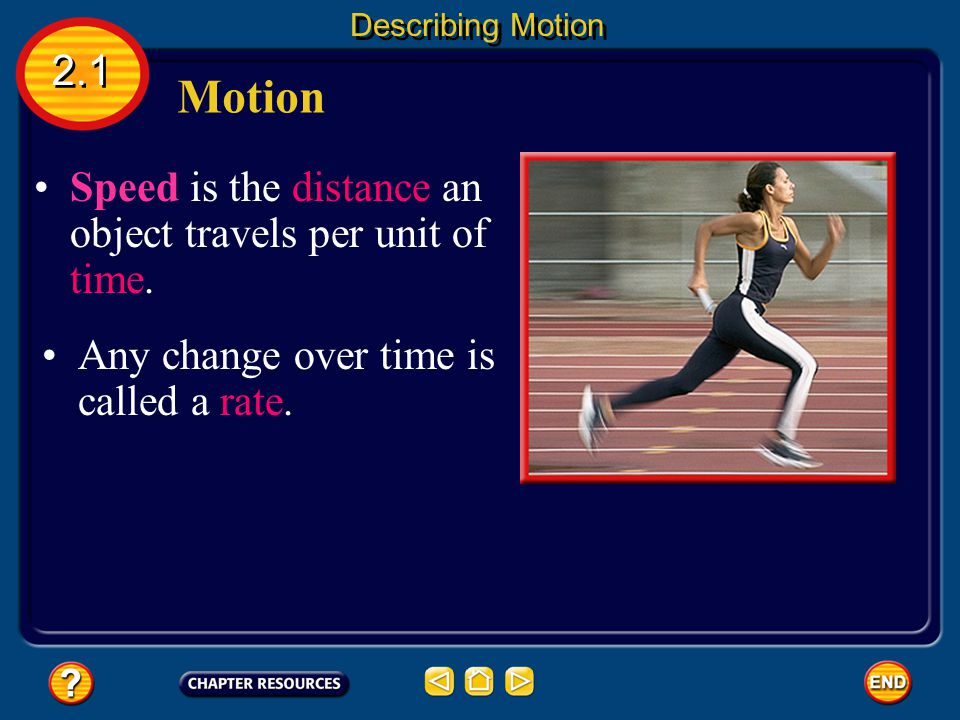 Motion 2.1 Describing Motion Speed is the distance an object travels per unit of time.