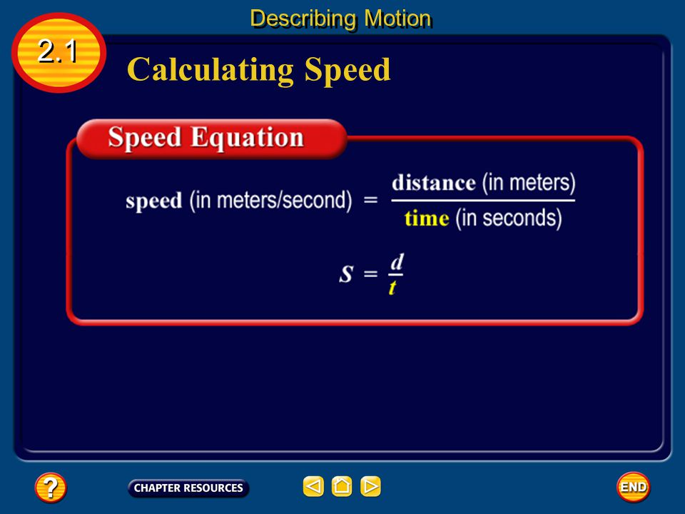 Motion 2.1 Describing Motion Speed is the distance an object travels per unit of time. Any change over time is called a rate.