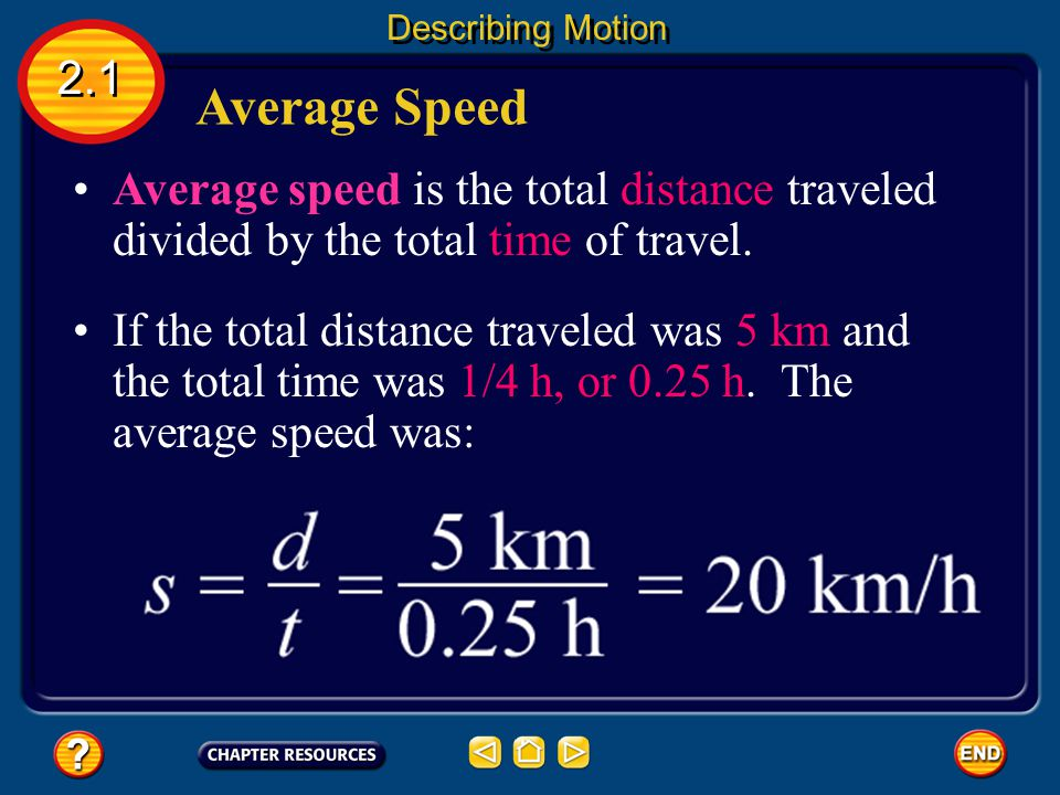 Average Speed 2.1 Describing Motion Average speed is the total distance traveled divided by the total time of travel.