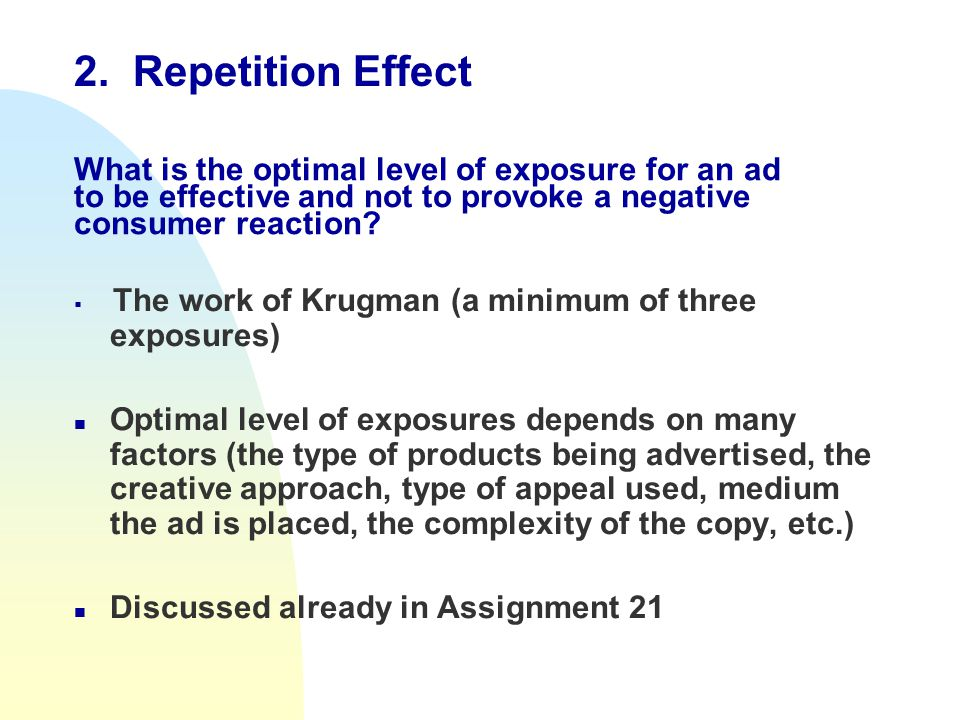 What is the optimal level of exposure for an ad to be effective and not to provoke a negative consumer reaction?  The work of Krugman (a minimum of t