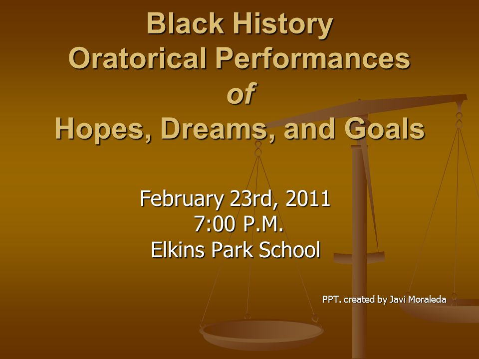 Black History Oratorical Performances of Hopes, Dreams, and Goals February 23rd, 2011 7:00 P.M.