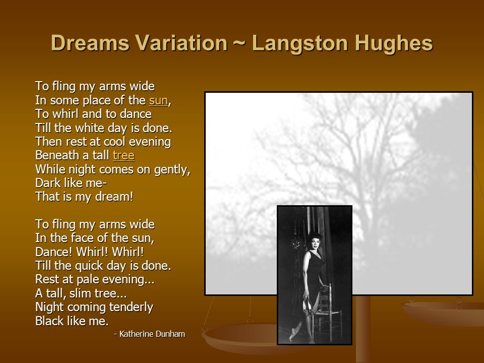 Dreams Variation ~ Langston Hughes To fling my arms wide In some place of the sun, To whirl and to dance Till the white day is done.