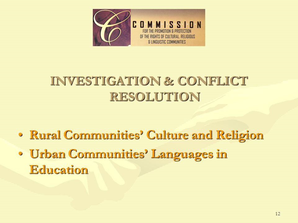 12 INVESTIGATION & CONFLICT RESOLUTION Rural Communities' Culture and ReligionRural Communities' Culture and Religion Urban Communities' Languages in EducationUrban Communities' Languages in Education