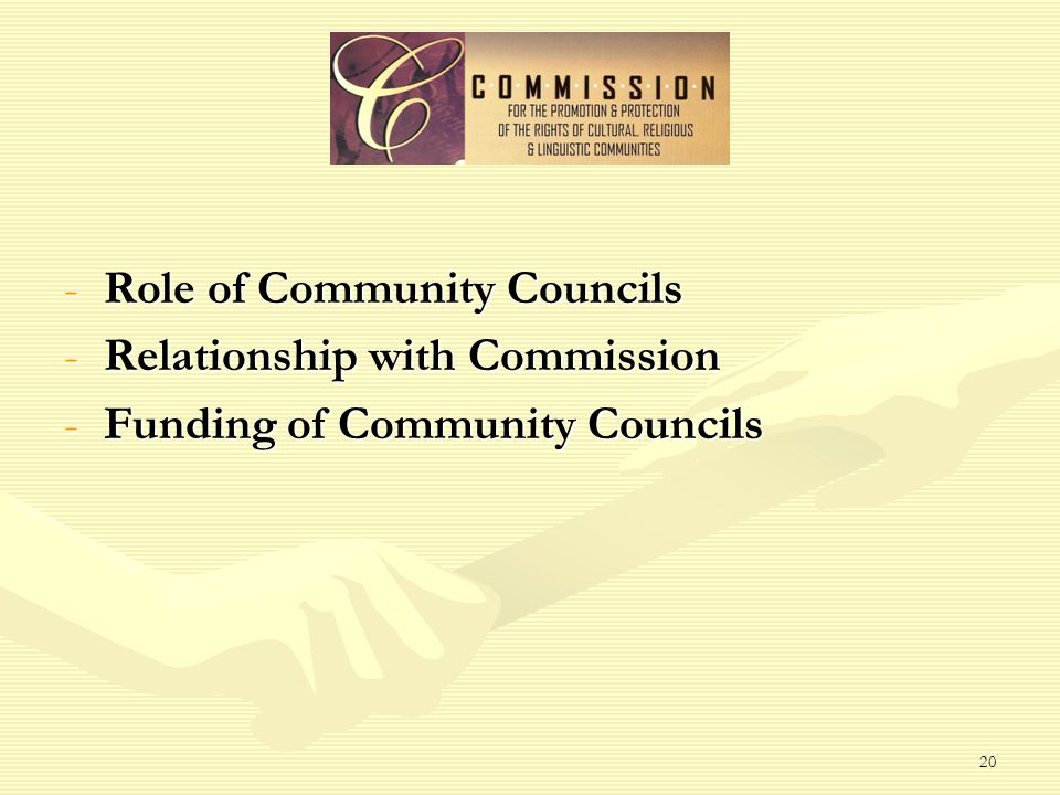 20 -Role of Community Councils -Relationship with Commission -Funding of Community Councils