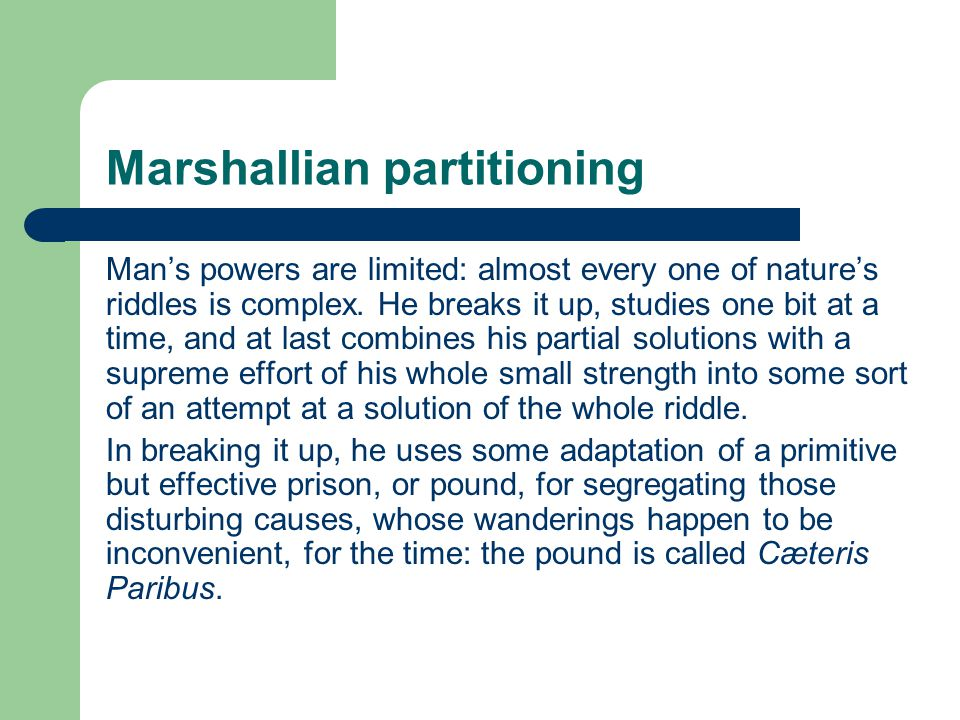 Marshallian partitioning Man's powers are limited: almost every one of nature's riddles is complex.