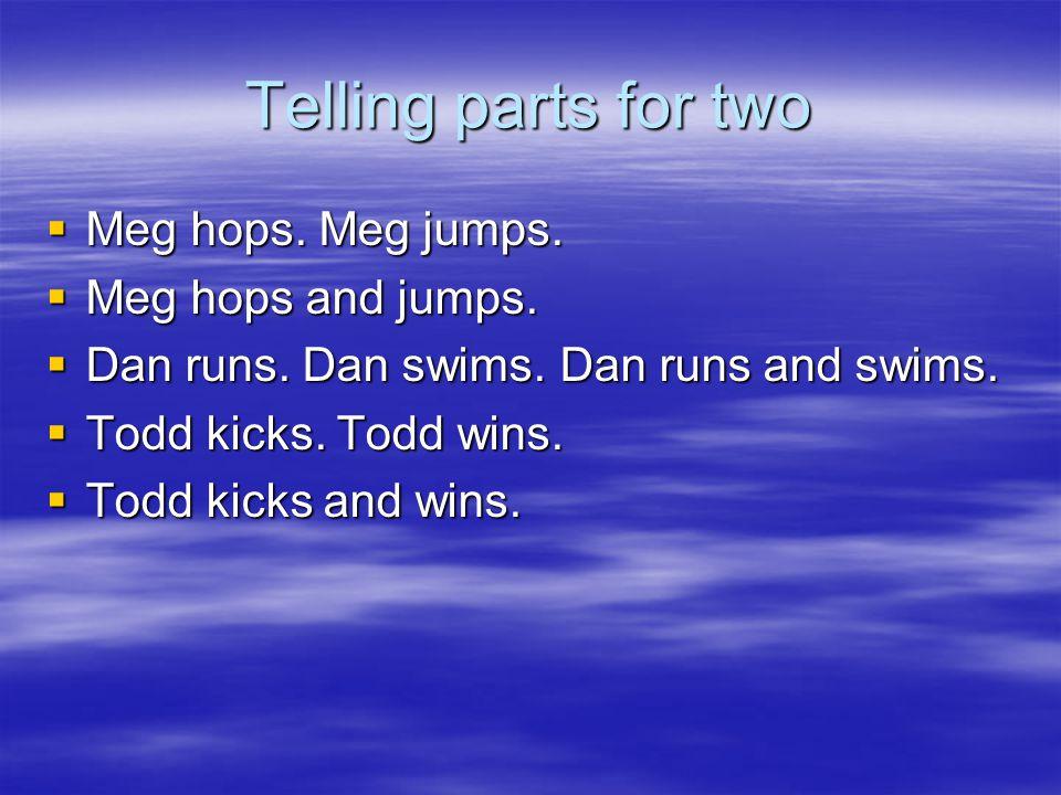 Telling parts for two  Meg hops. Meg jumps.  Meg hops and jumps.