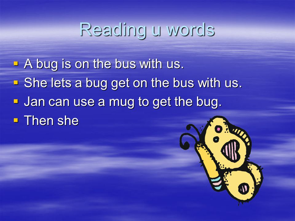 Reading u words  A bug is on the bus with us.  She lets a bug get on the bus with us.  Jan can use a mug to get the bug.  Then she