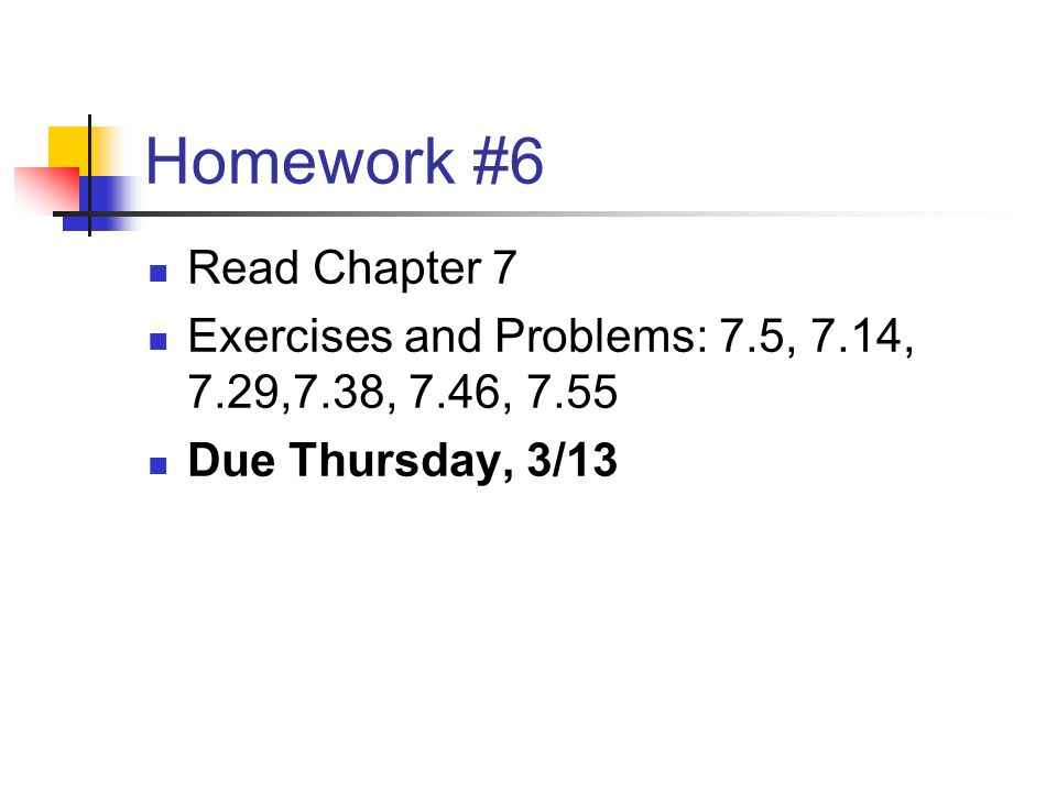 Homework #6 Read Chapter 7 Exercises and Problems: 7.5, 7.14, 7.29,7.38, 7.46, 7.55 Due Thursday, 3/13