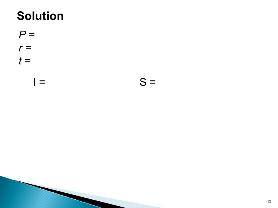 13 Solution P = r = t = I =S =