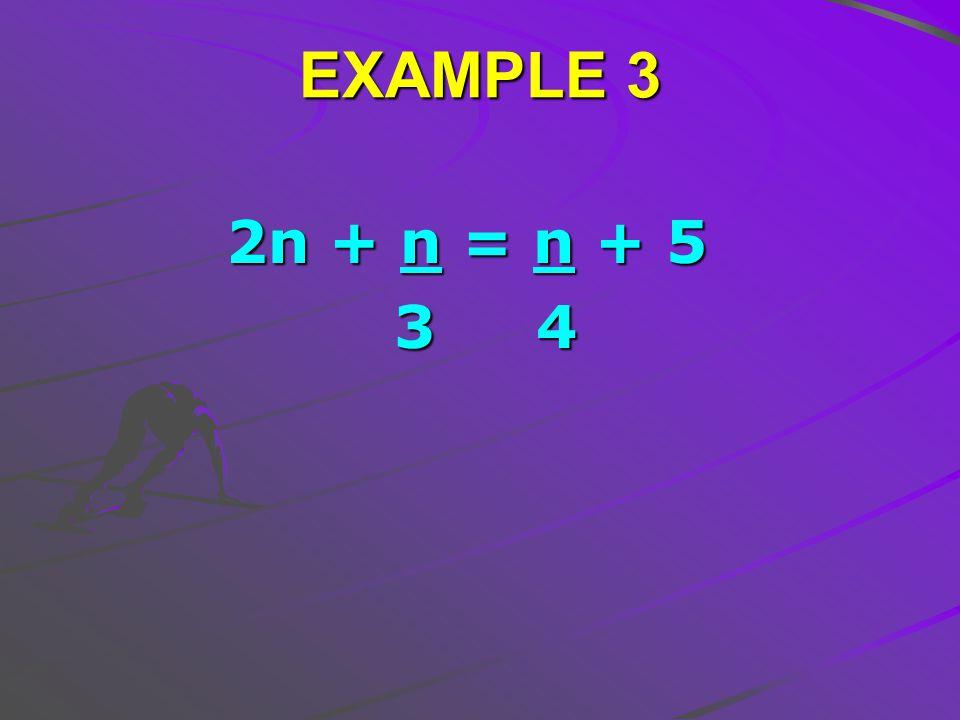 EXAMPLE 3 2n + n = n + 5 2n + n = n + 5 3 4 3 4