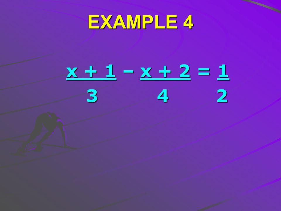 EXAMPLE 4 x + 1 – x + 2 = 1 x + 1 – x + 2 = 1 3 4 2 3 4 2