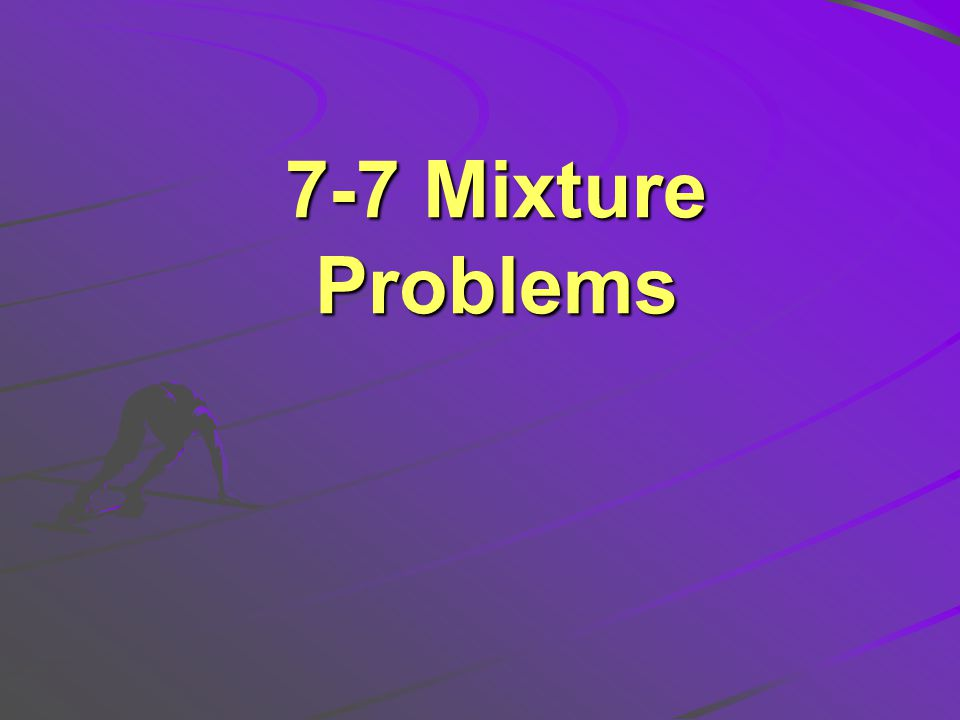 7-7 Mixture Problems