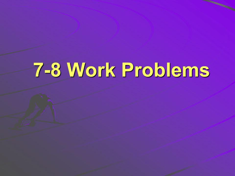 7-8 Work Problems
