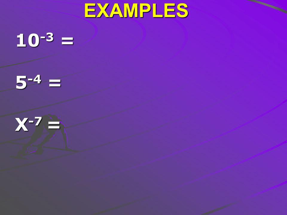 EXAMPLES 10 -3 = 5 -4 = X -7 =