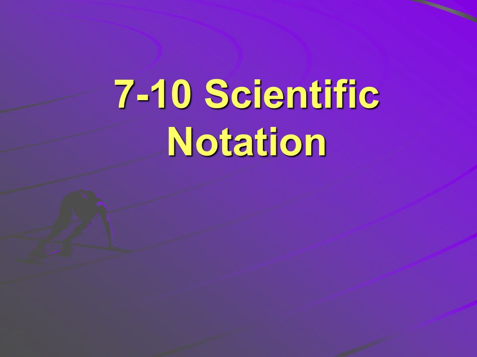 7-10 Scientific Notation