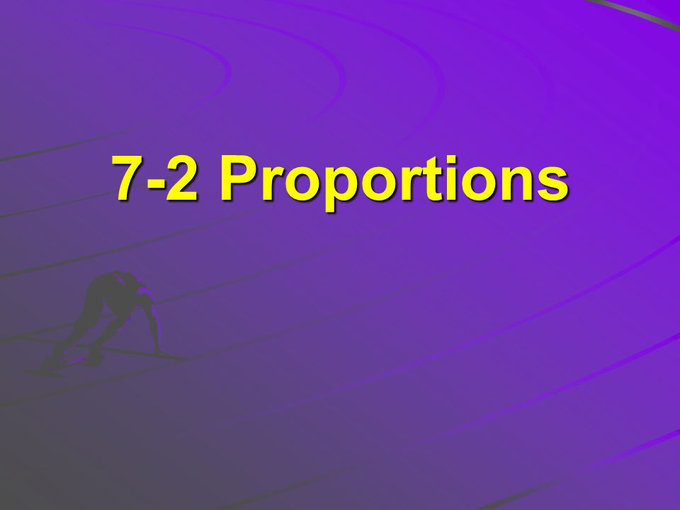 PROPORTION – is an equation that states that two ratios are equivalent. a : b = c : d a = c b d b d