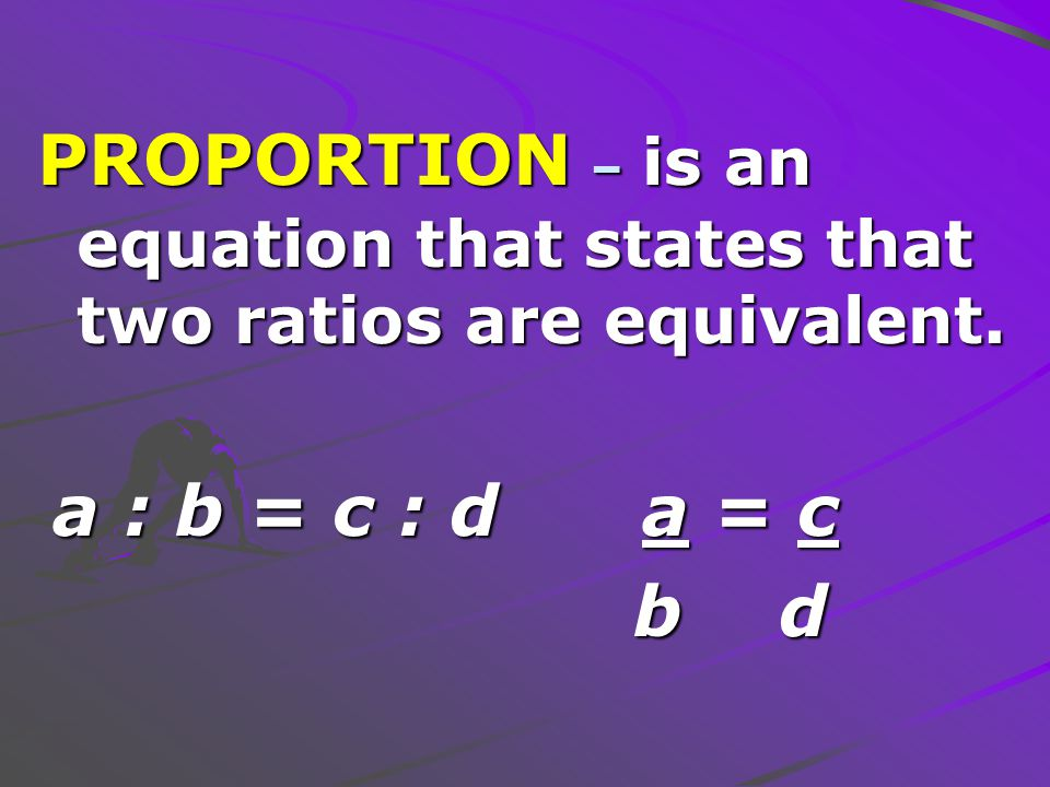 TERMS – the four numbers a, b, c, and d that are related in the proportion.