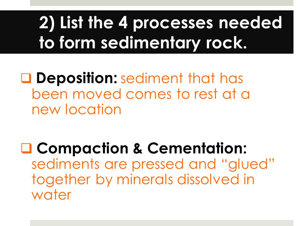 2) List the 4 processes needed to form sedimentary rock.