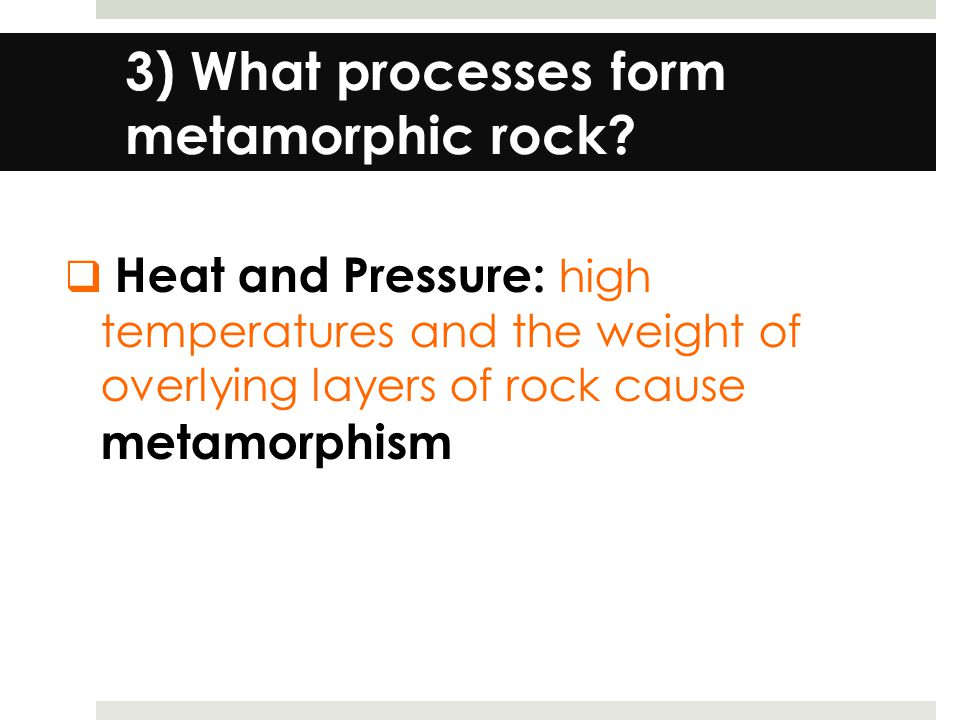 3) What processes form metamorphic rock.