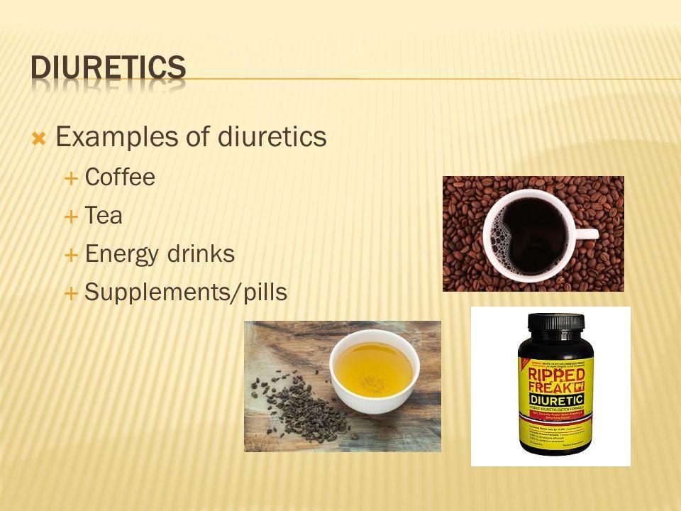  Examples of diuretics  Coffee  Tea  Energy drinks  Supplements/pills