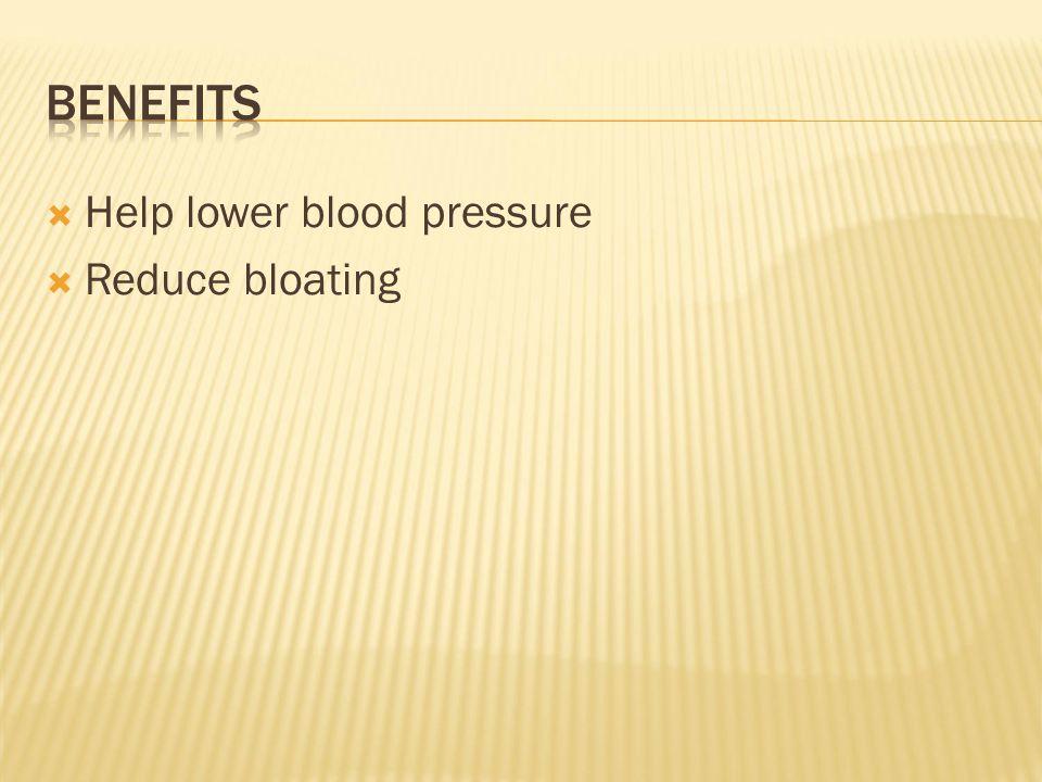  Help lower blood pressure  Reduce bloating