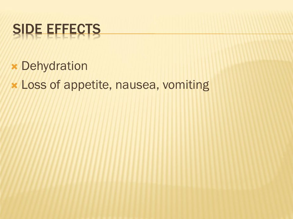  Dehydration  Loss of appetite, nausea, vomiting