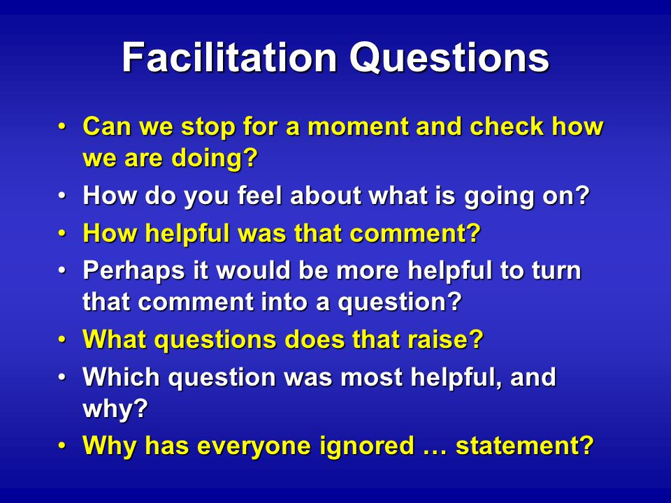 Facilitation Questions Can we stop for a moment and check how we are doing Can we stop for a moment and check how we are doing.