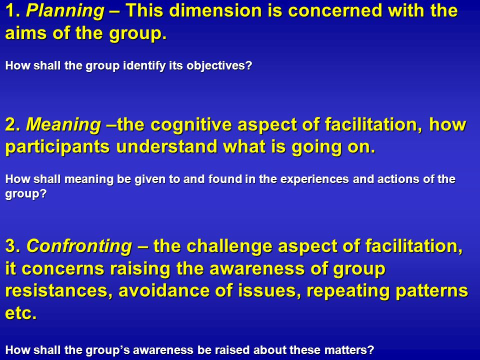 1. Planning – This dimension is concerned with the aims of the group.