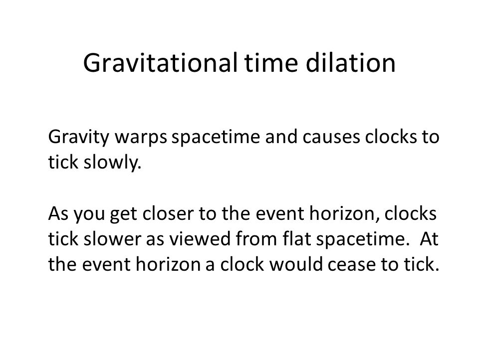 Gravitational time dilation Gravity warps spacetime and causes clocks to tick slowly.