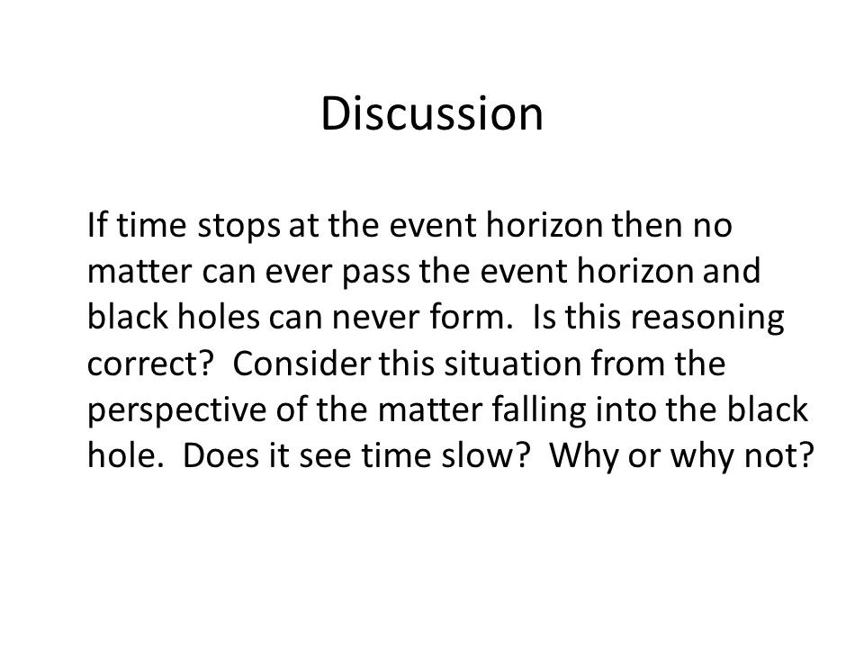 Discussion If time stops at the event horizon then no matter can ever pass the event horizon and black holes can never form.