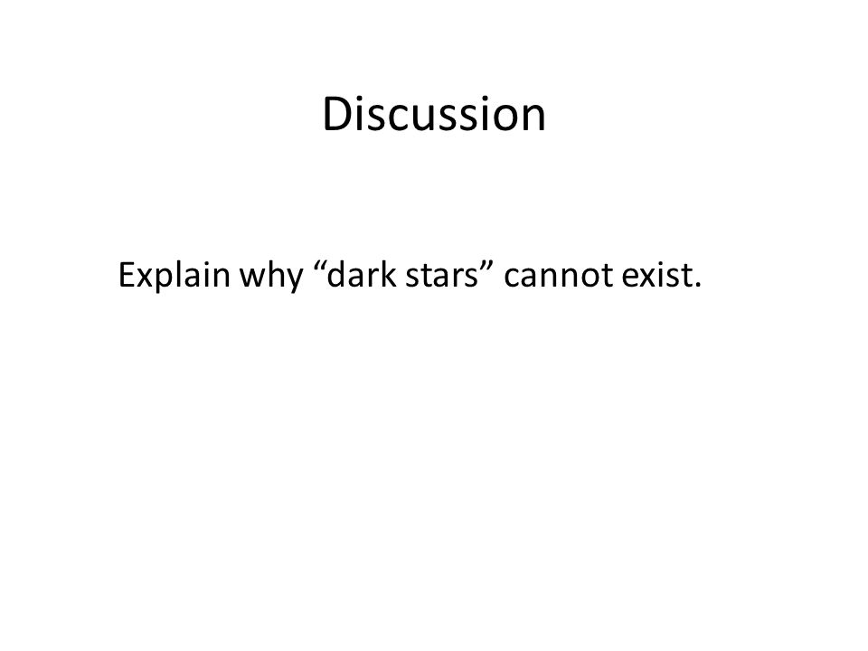 Discussion Explain why dark stars cannot exist.