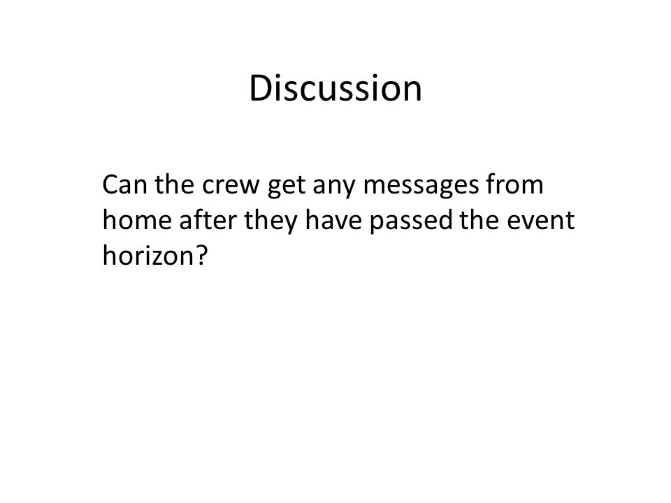 Discussion Can the crew get any messages from home after they have passed the event horizon?