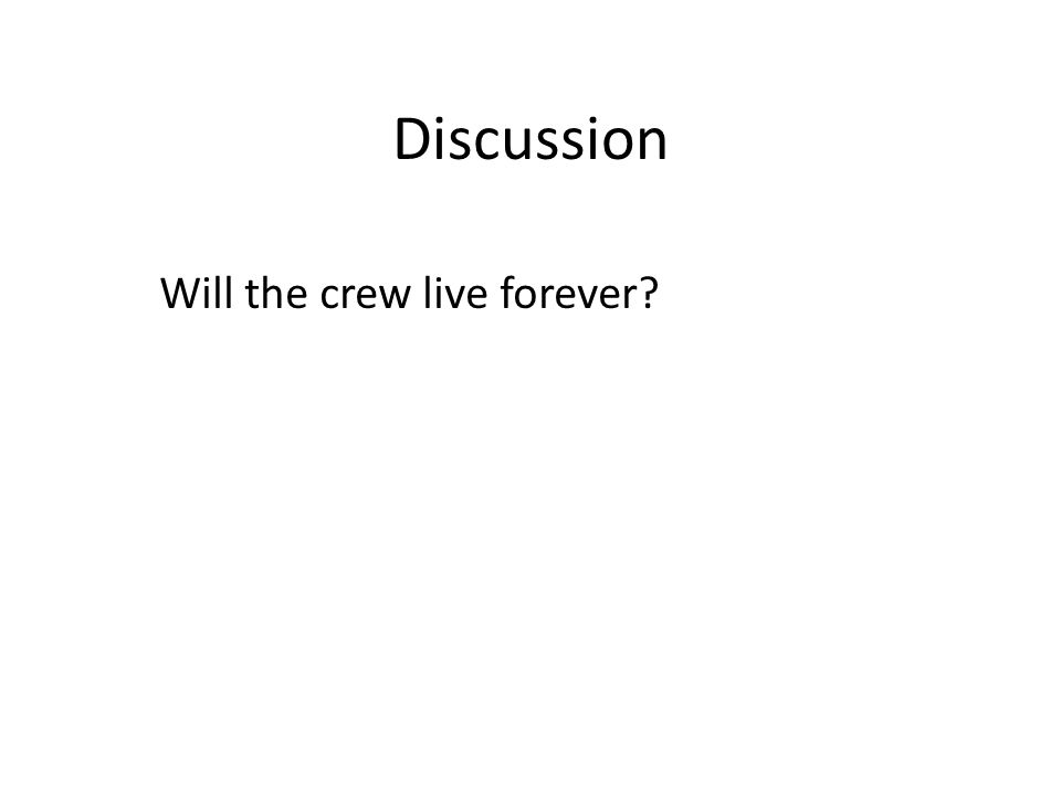 Discussion Will the crew live forever?