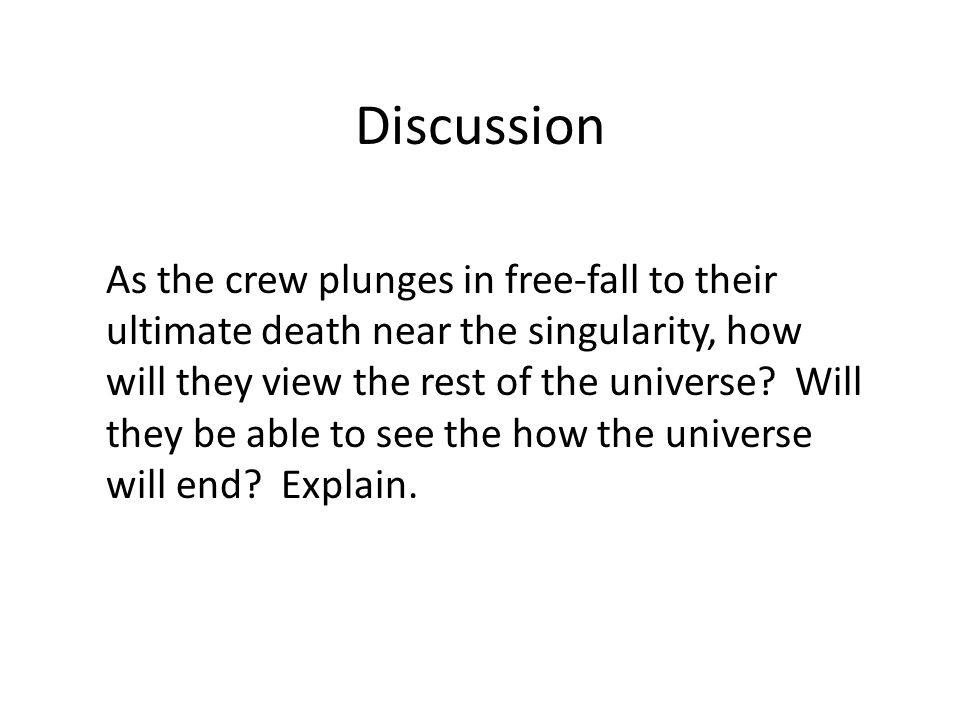 Discussion As the crew plunges in free-fall to their ultimate death near the singularity, how will they view the rest of the universe.