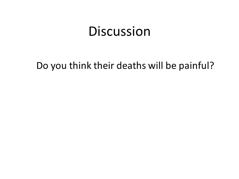 Discussion Do you think their deaths will be painful?