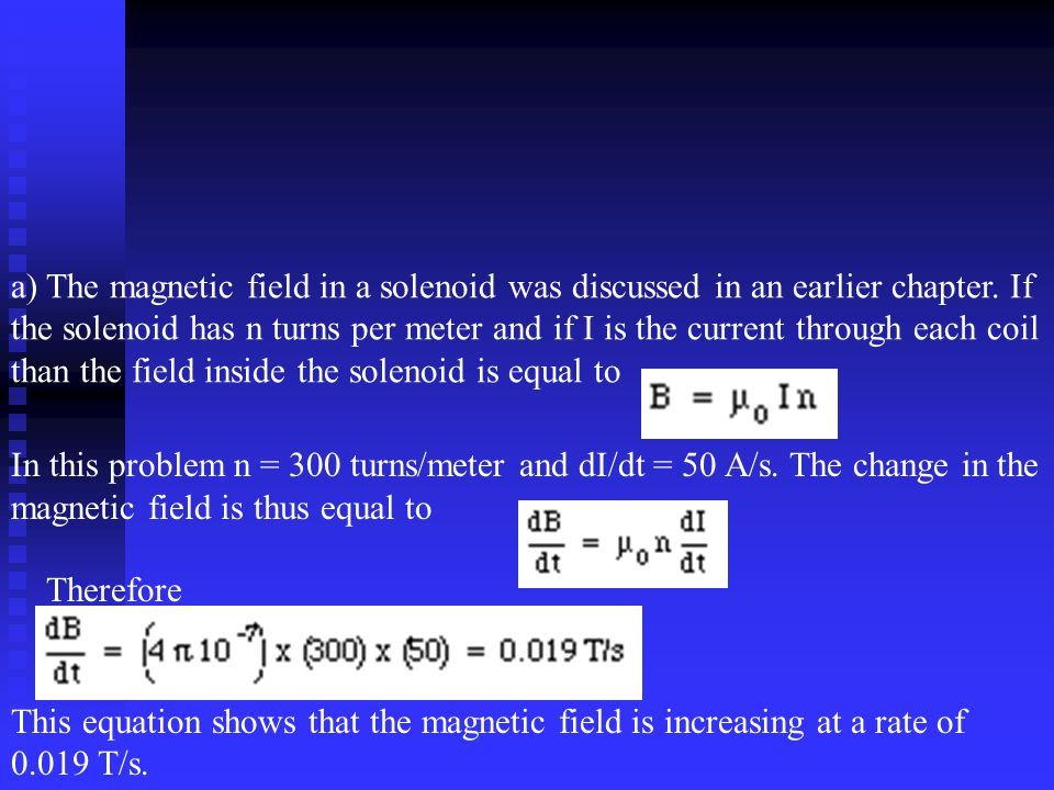 a) The magnetic field in a solenoid was discussed in an earlier chapter. If the solenoid has n turns per meter and if I is the current through each co