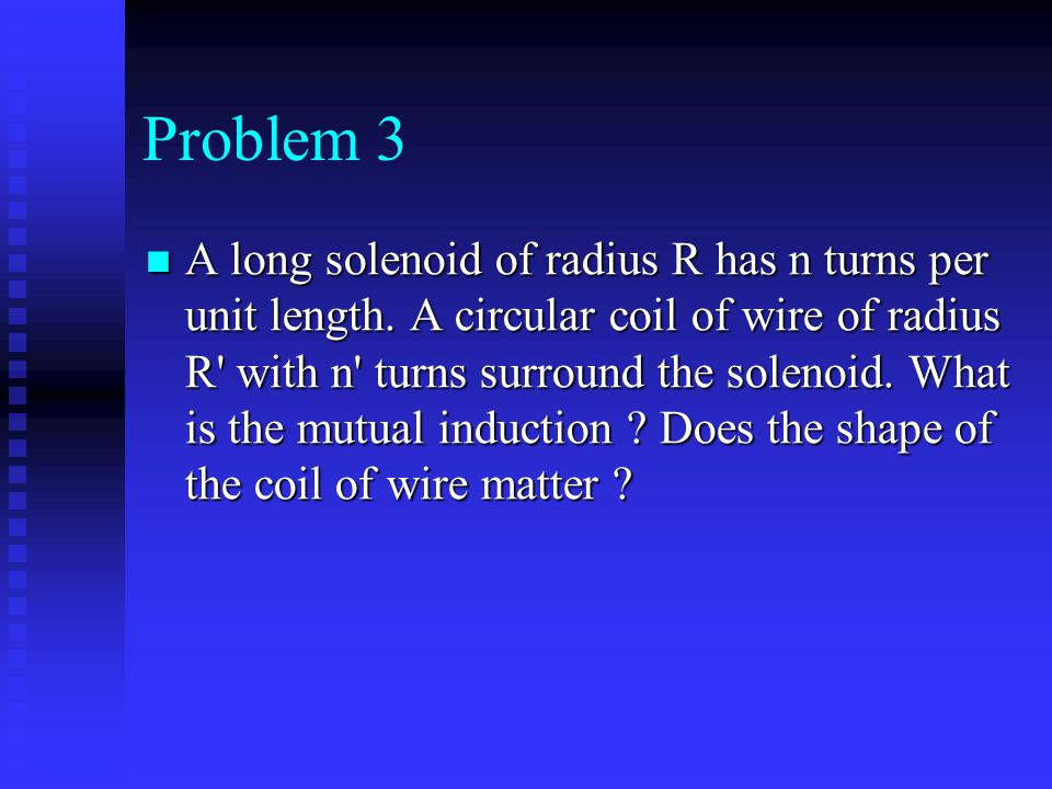 Problem 3 A long solenoid of radius R has n turns per unit length. A circular coil of wire of radius R' with n' turns surround the solenoid. What is t