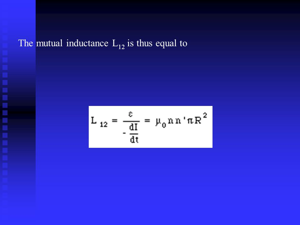 The mutual inductance L 12 is thus equal to