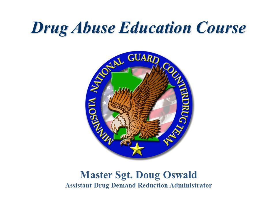 Master Sgt. Doug Oswald Assistant Drug Demand Reduction Administrator Drug Abuse Education Course