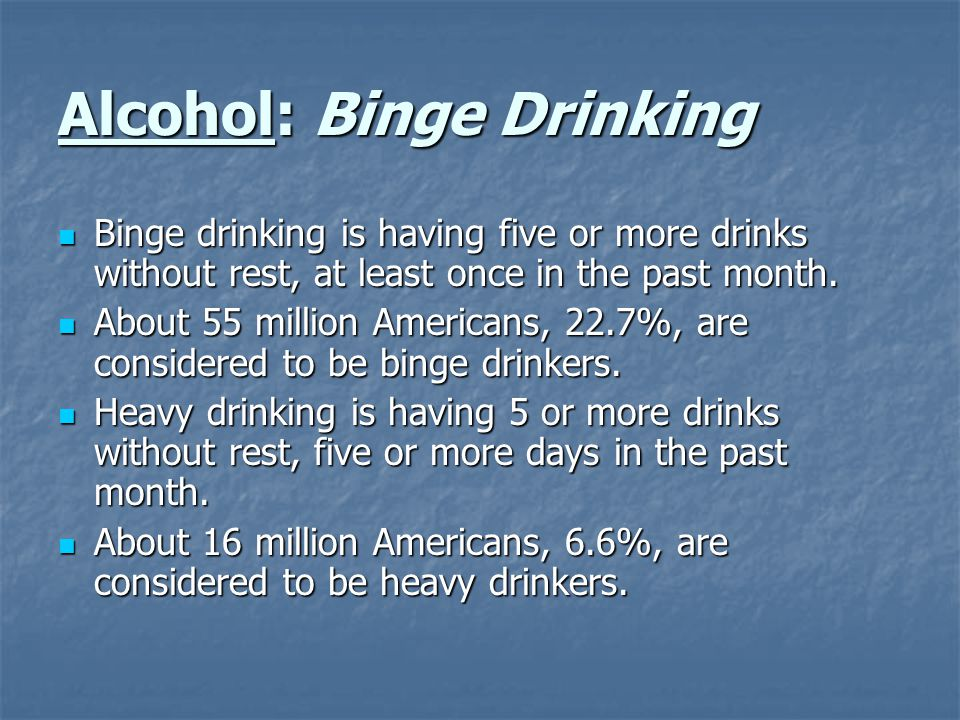 Binge drinking is having five or more drinks without rest, at least once in the past month. Binge drinking is having five or more drinks without rest,