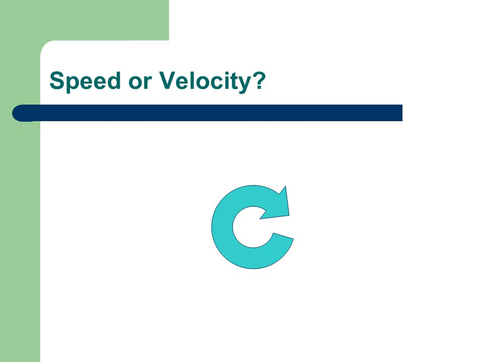 Speed or Velocity
