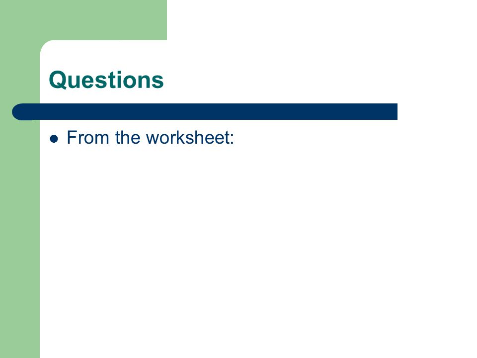 Questions From the worksheet: