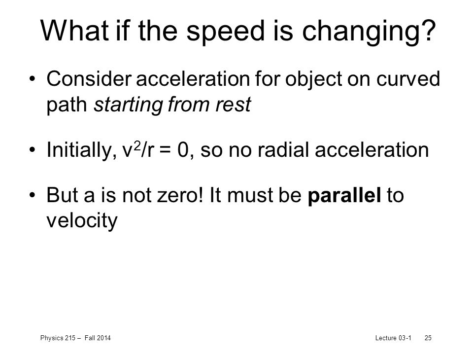 Physics 215 – Fall 2014Lecture 03-125 What if the speed is changing.