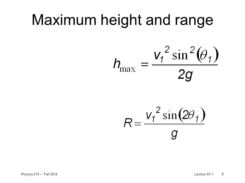 Physics 215 – Fall 2014Lecture 03-18 Maximum height and range