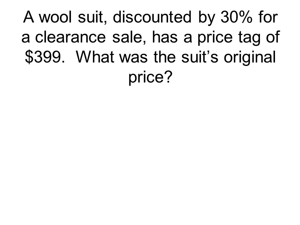 A wool suit, discounted by 30% for a clearance sale, has a price tag of $399.