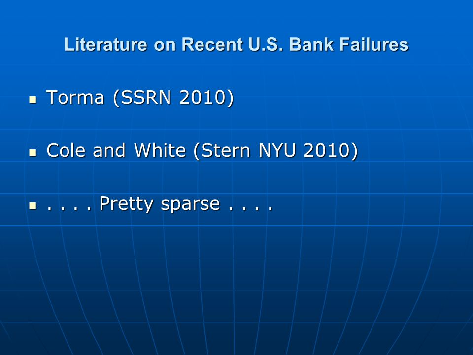 Literature on Recent U.S. Bank Failures Torma (SSRN 2010) Torma (SSRN 2010) Cole and White (Stern NYU 2010) Cole and White (Stern NYU 2010).... Pretty
