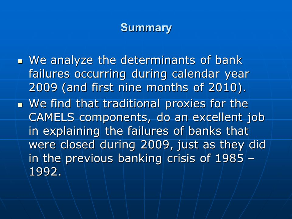 Summary We analyze the determinants of bank failures occurring during calendar year 2009 (and first nine months of 2010). We analyze the determinants