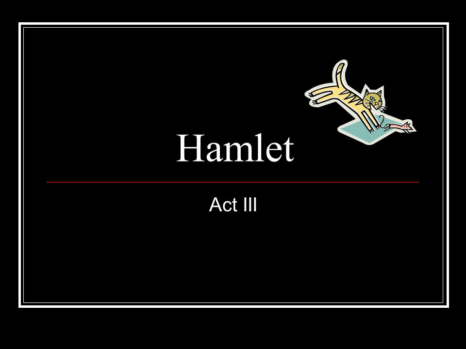 Hamlet vs.Claudius (thought vs. action Both becoming more aware of what the other knows C.